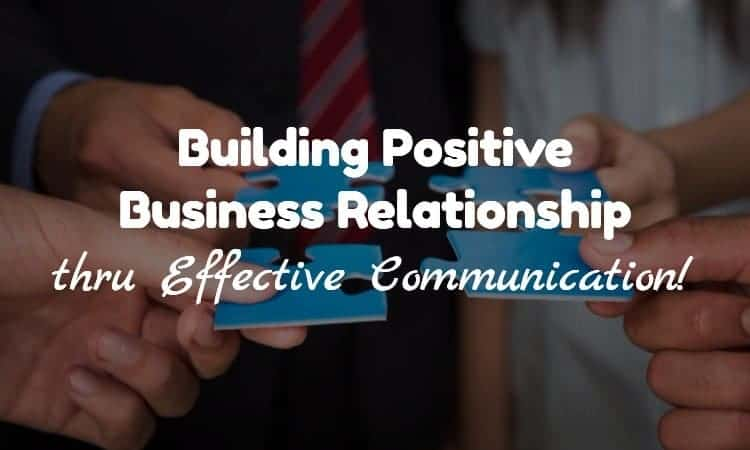 Building Positive Business Relationships through Effective Communication