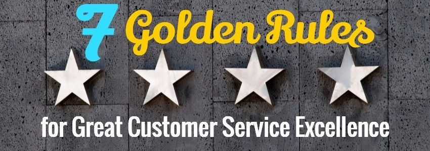 7 Golden Rules for Great Customer Service Excellence