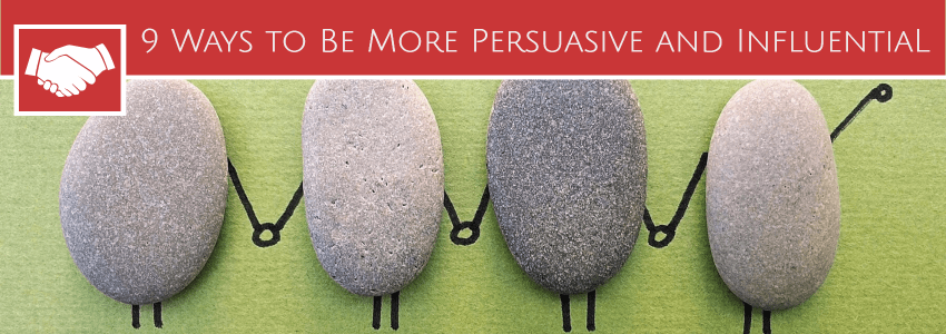 9 Ways to Be Persuasive & Influential